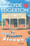 Where Trouble Sleeps - Clyde Edgerton