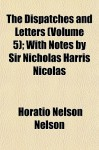 The Dispatches and Letters (Volume 5); With Notes by Sir Nicholas Harris Nicolas - Horatio Nelson