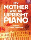 My Mother Was an Upright Piano - Tania Hershman