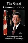 The Great Communicator: Selected Speeches of President Ronald Reagan - Ronald Reagan