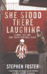 She Stood There Laughing: A Man, His Son And Their Football Club - Stephen Foster