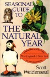 Seasonal Guide to the Natural Year: A Month by Month Guide to Natural Events, New England & New York (Seasonal Guide to the Natural Year) - Scott Weidensaul