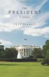 The President: A Novel - John Stewart