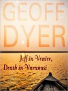 Jeff in Venice, Death in Varanasi: A Novel (MP3 Book) - Geoff Dyer, Simon Vance
