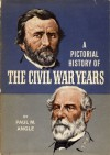 A Pictorial History of the Civil War Years - Paul M. Angle