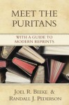 Meet the Puritans: With a Guide to Modern Reprints - Joel R. Beeke, Randall J. Pederson