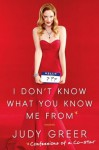 I Don't Know What You Know Me From: Confessions of a Co-Star - Judy Greer