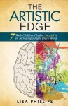 The Artistic Edge: 7 Skills Children Need to Succeed in an Increasingly Right Brain World - Lisa Phillips