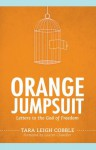 Orange Jumpsuit: Letters to the God of Freedom - Tara Leigh Cobble, Lauren Chandler