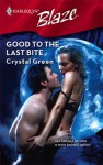 Good to the Last Bite (Harlequin Blaze #426) - Crystal Green