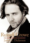Russell Crowe: The Unauthorized Biography - James L. Dickerson