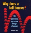 Why Does a Ball Bounce?: 101 Questions You Never Thought of Asking - Adam Hart-Davis