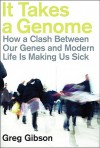 It Takes a Genome: How a Clash Between Our Genes and Modern Life Is Making Us Sick - Greg Gibson