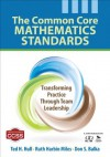 The Common Core Mathematics Standards: Transforming Practice Through Team Leadership - Ted H. Hull, Ruth Ella Harbin Miles, Don S. Balka