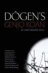 Dogen's Genjo Koan: Three Commentaries - Eihei Dogen, Nishiari Bokusan, Shohaku Okamura, Shunryu Suzuki, Uchiyama Kosho, Sojun Mel Weitsman, Kazuaki Tanahasi, Michael Wenger, Eihei Dogen