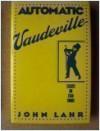 Automatic Vaudeville: Essays on Star Turns - John Lahr