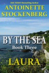 By the Sea, Book Three: LAURA - Antoinette Stockenberg