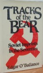 Tracks Of The Bear: Soviet Imprints in the Seventies - Edgar O'Ballance