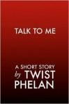 Talk To Me - Twist Phelan