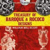 Treasury of Baroque and Rococo Designs - W.B. Scott, Carol Belanger-Grafton