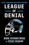 League of Denial: The NFL, Concussions and the Battle for Truth - Mark Fainaru-Wada, Steve Fainaru
