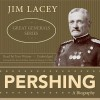 Pershing: A Biography - Jim Lacey, Tom Weiner