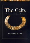 The Celts: A History from Earliest Times to the Present - Bernhard Maier, Kevin Windle