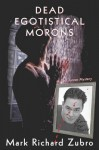 Dead Egotistical Morons: A Paul Turner Mystery - Mark Richard Zubro