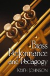 Brass Performance and Pedagogy - Keith Johnson