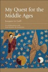 My Quest For The Middle Ages - Jacques Le Goff, Jean-Maurice de Montrémy, Richard Veasey