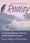 Understanding Reality: A Commonsense Theory of the Original Cause - Stefan Hlatky, Philip Booth