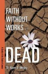 Faith Without Works Is Dead: A Study of the Book of James - Karry D. Wesley