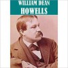 Essential William Dean Howells (15 books) - William Dean Howells