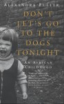 Don't Let's Go to the Dogs Tonight: An African Childhood - Alexandra Fuller