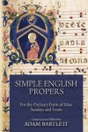 Simple English Propers: For the Ordinary Form of Mass Sundays and Feasts - Adam Bartlett, Jeffrey Tucker, Unknown