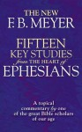 Fifteen Key Studies from the Heart of Ephesians: A Topical Commentary by One of the Great Bibles Scholars of Our Age - F.B. Meyer