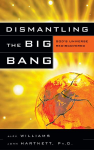 Dismantling the Big Bang - John Hartnett, Alex Williams