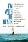I'm With the Bears: Short Stories from a Damaged Planet - T.C. Boyle, Mark Martin, Paolo Bacigalupi, Margaret Atwood