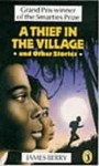 A Thief In The Village: And Other Stories - James Berry