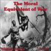 The Moral Equivalent of War (LibriVox Audiobook) - William James, D.E. Wittkower