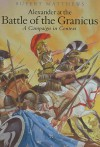 Alexander the Great at the Battle of Granicus: A Campaign in Context - Rupert Matthews