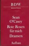 Rote Rosen für mich: Dramen - Seán O'Casey, Otto Brandstädter, Irmhild Brandstädter
