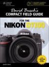 David Busch's Compact Field Guide for the Nikon® D7100, 1st ed. (David Busch's Compact Field Guides) - David D. Busch