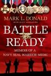 Battle Ready: Memoir of a SEAL Warrior Medic - Mark L. Donald, Dwight Jon Zimmerman, Scott Mactavish