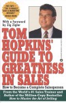Tom Hopkins Guide to Greatness in Sales: How to Become a Complete Salesperson - Tom Hopkins