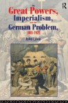 The Great Powers, Imperialism and the German Problem 1865-1925 - John Lowe
