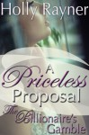 A Priceless Proposal: The Billionaire's Gamble (Part One) (Contemporary Billionaire Romance) - Holly Rayner