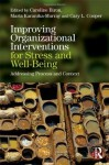 Improving Organizational Interventions for Stress and Well-Being: Addressing Process and Context - Caroline Biron, Maria Karanika-Murray, Cary L. Cooper