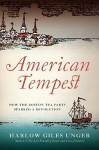 American Tempest: The Heroes And Villains Of The Boston Tea Party - Harlow Giles Unger, William Hughes