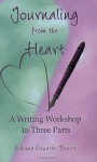 Journaling from the Heart: A Writing Workshop in Three Parts - Eldonna Bouton